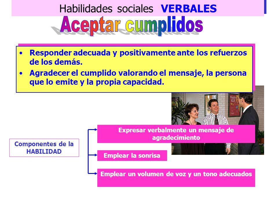 Habilidades sociales VERBALES Dirigir comentarios positivos hacia la otra persona, sus características, personalidad, comportamiento … Si se refuerza