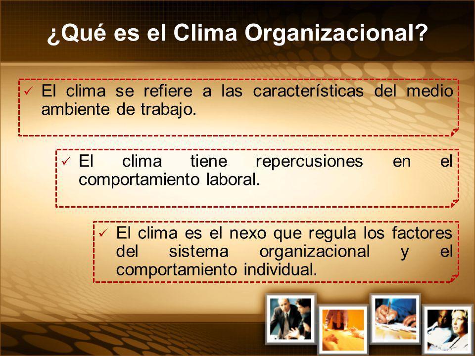 El clima se refiere a las características del medio ambiente de trabajo. El clima tiene repercusiones en el comportamiento laboral. El clima es el nex