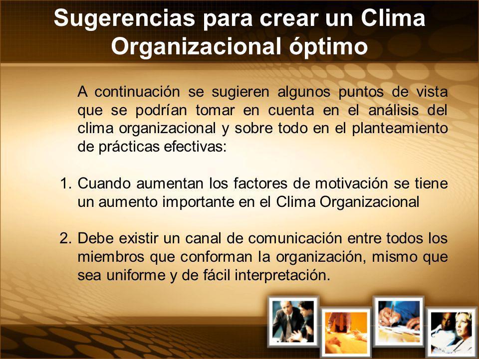 A continuación se sugieren algunos puntos de vista que se podrían tomar en cuenta en el análisis del clima organizacional y sobre todo en el planteami
