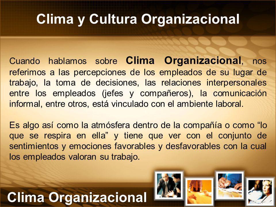 Clima y Cultura Organizacional Cuando hablamos sobre Clima Organizacional, nos referimos a las percepciones de los empleados de su lugar de trabajo, l
