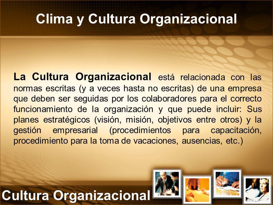 Clima y Cultura Organizacional La Cultura Organizacional está relacionada con las normas escritas (y a veces hasta no escritas) de una empresa que deb