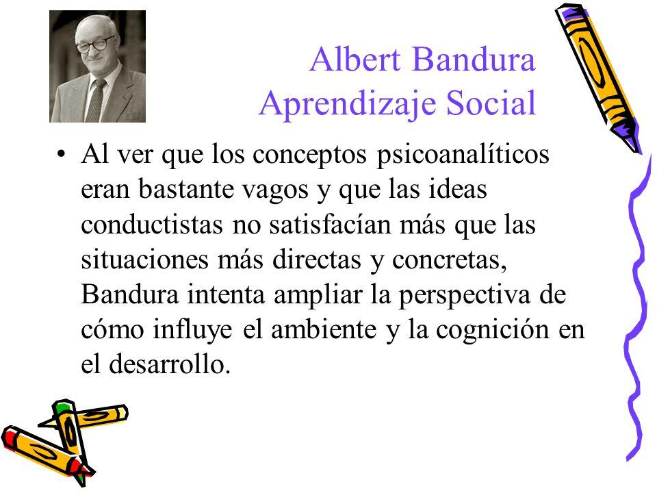 Albert Bandura Aprendizaje Social Al ver que los conceptos psicoanalíticos eran bastante vagos y que las ideas conductistas no satisfacían más que las