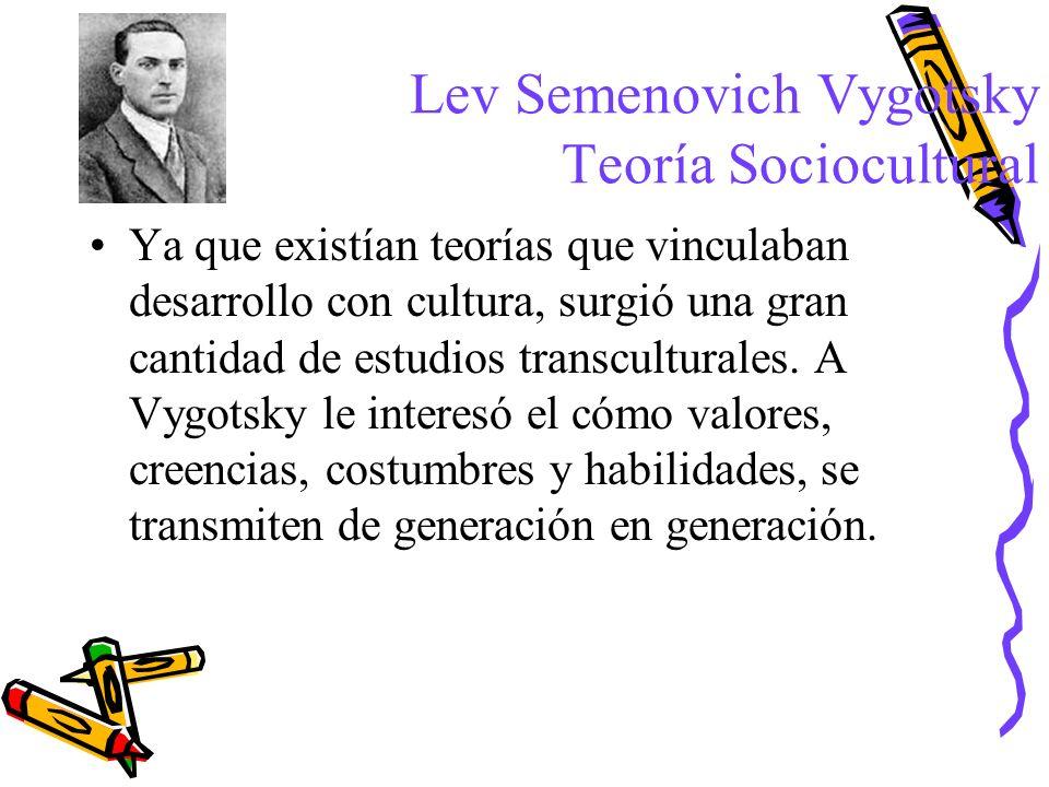 Lev Semenovich Vygotsky Teoría Sociocultural Ya que existían teorías que vinculaban desarrollo con cultura, surgió una gran cantidad de estudios trans
