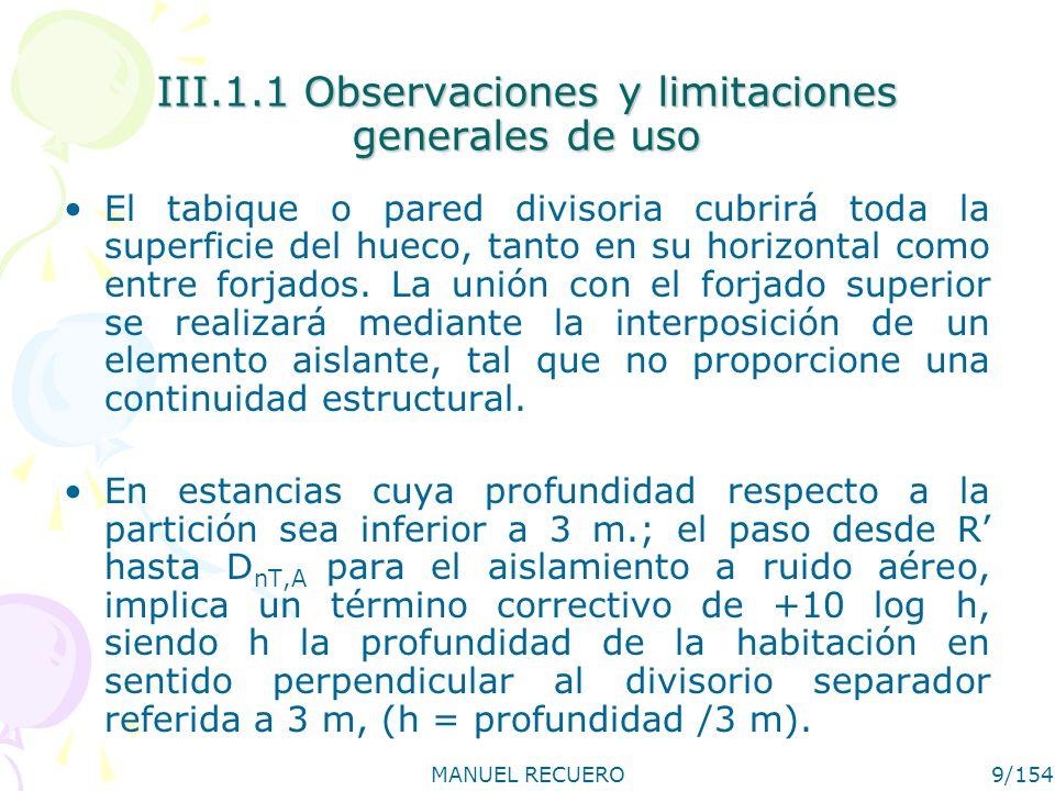 MANUEL RECUERO10/154 III.1.1 Observaciones y limitaciones generales de uso En paredes de doble capa de albañilería, cada capa tendrá una masa no inferior a 200 Kg/m 2.