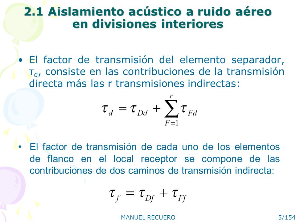 MANUEL RECUERO5/154 2.1 Aislamiento acústico a ruido aéreo en divisiones interiores El factor de transmisión del elemento separador, τ d, consiste en