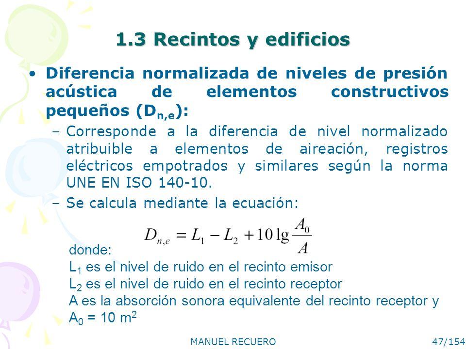 MANUEL RECUERO47/154 1.3 Recintos y edificios Diferencia normalizada de niveles de presión acústica de elementos constructivos pequeños (D n,e ): –Cor