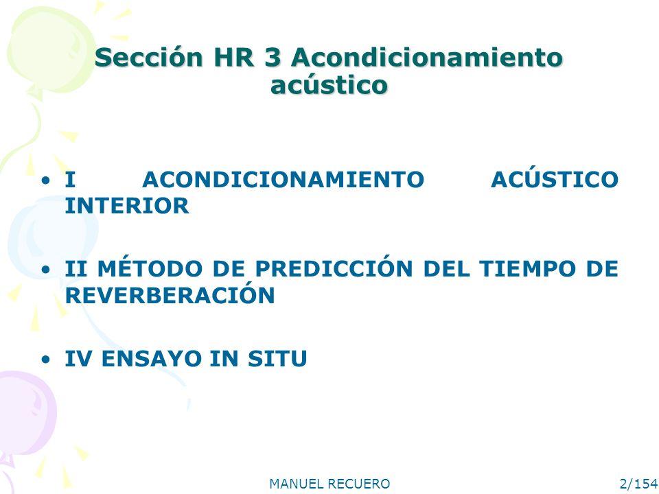 2/154 Sección HR 3 Acondicionamiento acústico I ACONDICIONAMIENTO ACÚSTICO INTERIOR II MÉTODO DE PREDICCIÓN DEL TIEMPO DE REVERBERACIÓN IV ENSAYO IN S