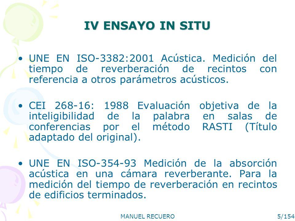 MANUEL RECUERO5/154 IV ENSAYO IN SITU UNE EN ISO-3382:2001 Acústica. Medición del tiempo de reverberación de recintos con referencia a otros parámetro