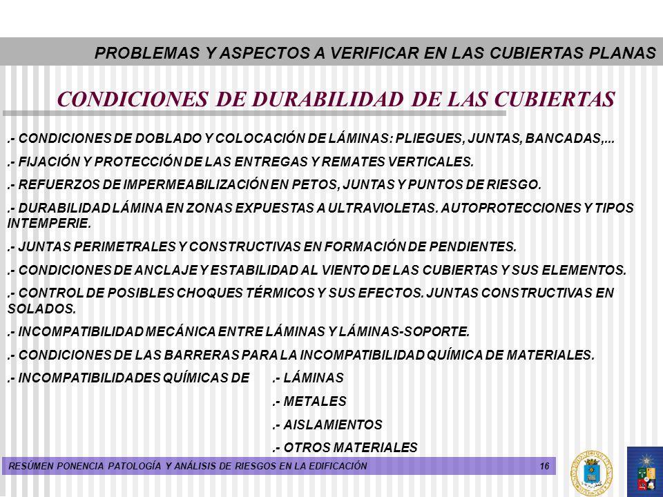 16RESÚMEN PONENCIA PATOLOGÍA Y ANÁLISIS DE RIESGOS EN LA EDIFICACIÓN CONDICIONES DE DURABILIDAD DE LAS CUBIERTAS.- CONDICIONES DE DOBLADO Y COLOCACIÓN