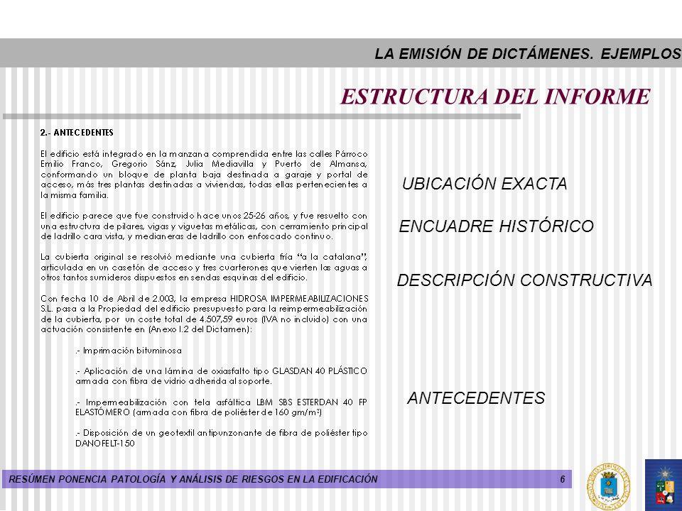 6RESÚMEN PONENCIA PATOLOGÍA Y ANÁLISIS DE RIESGOS EN LA EDIFICACIÓN ESTRUCTURA DEL INFORME UBICACIÓN EXACTA ENCUADRE HISTÓRICO DESCRIPCIÓN CONSTRUCTIV