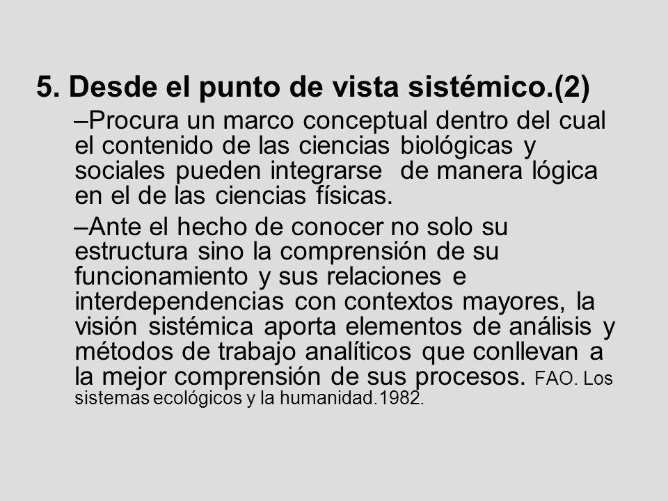 5. Desde el punto de vista sistémico.(2) –Procura un marco conceptual dentro del cual el contenido de las ciencias biológicas y sociales pueden integr