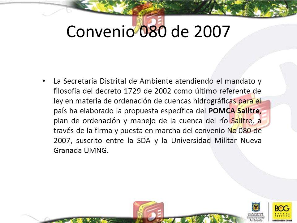 Convenio 080 de 2007 La Secretaría Distrital de Ambiente atendiendo el mandato y filosofía del decreto 1729 de 2002 como último referente de ley en ma