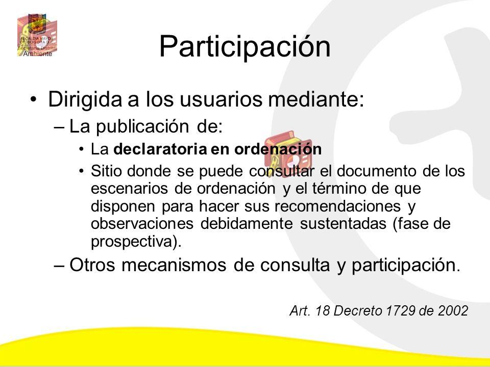 Participación Dirigida a los usuarios mediante: –La publicación de: La declaratoria en ordenación Sitio donde se puede consultar el documento de los e