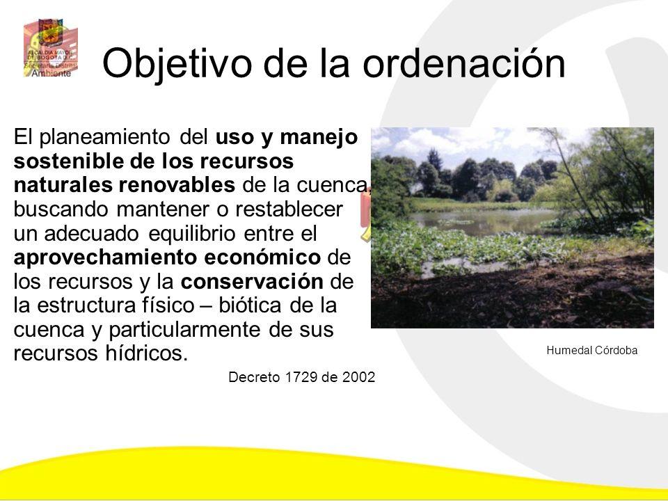 Objetivo de la ordenación El planeamiento del uso y manejo sostenible de los recursos naturales renovables de la cuenca, buscando mantener o restablec