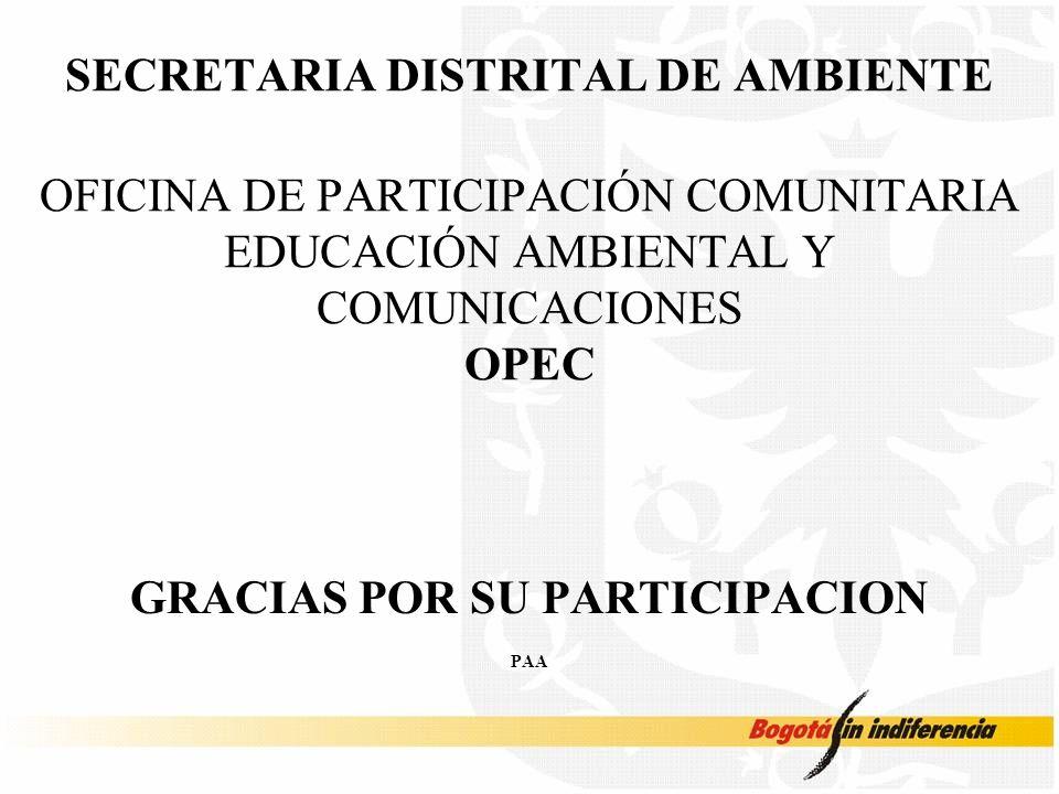 SECRETARIA DISTRITAL DE AMBIENTE OFICINA DE PARTICIPACIÓN COMUNITARIA EDUCACIÓN AMBIENTAL Y COMUNICACIONES OPEC GRACIAS POR SU PARTICIPACION PAA
