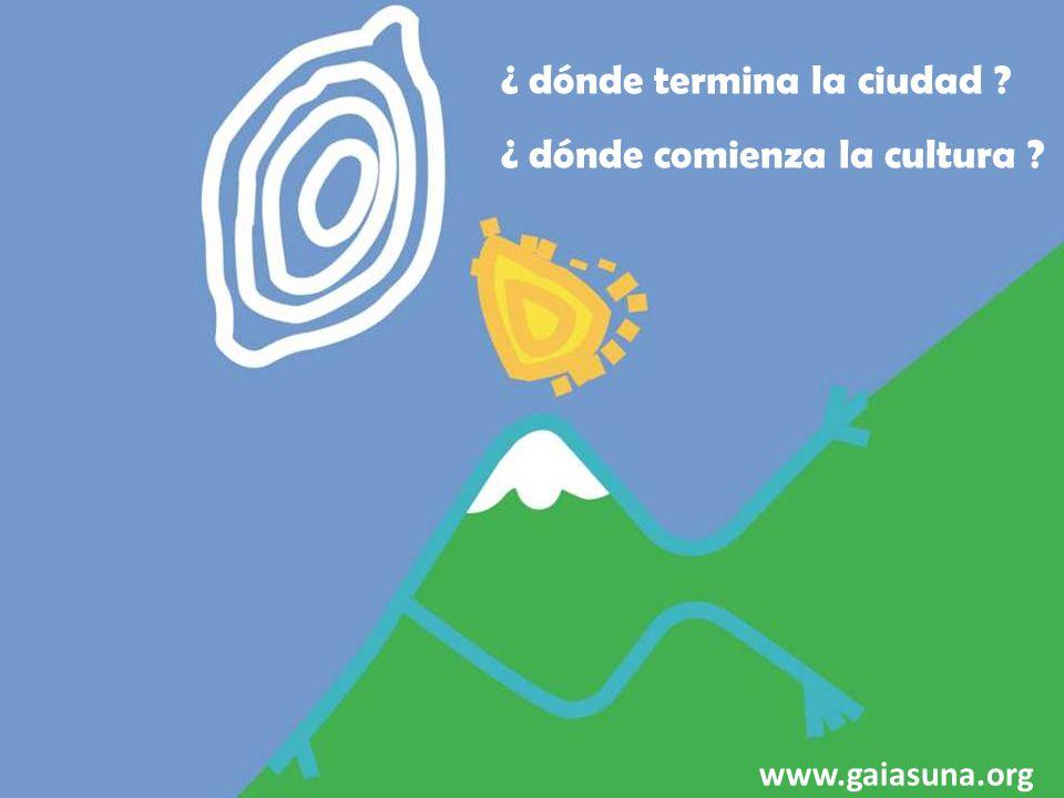 ¿ dónde termina la ciudad ? ¿ dónde comienza la cultura ? www.gaiasuna.org