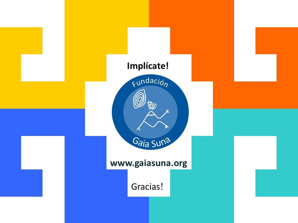 www.gaiasuna.org Implícate! Gracias !