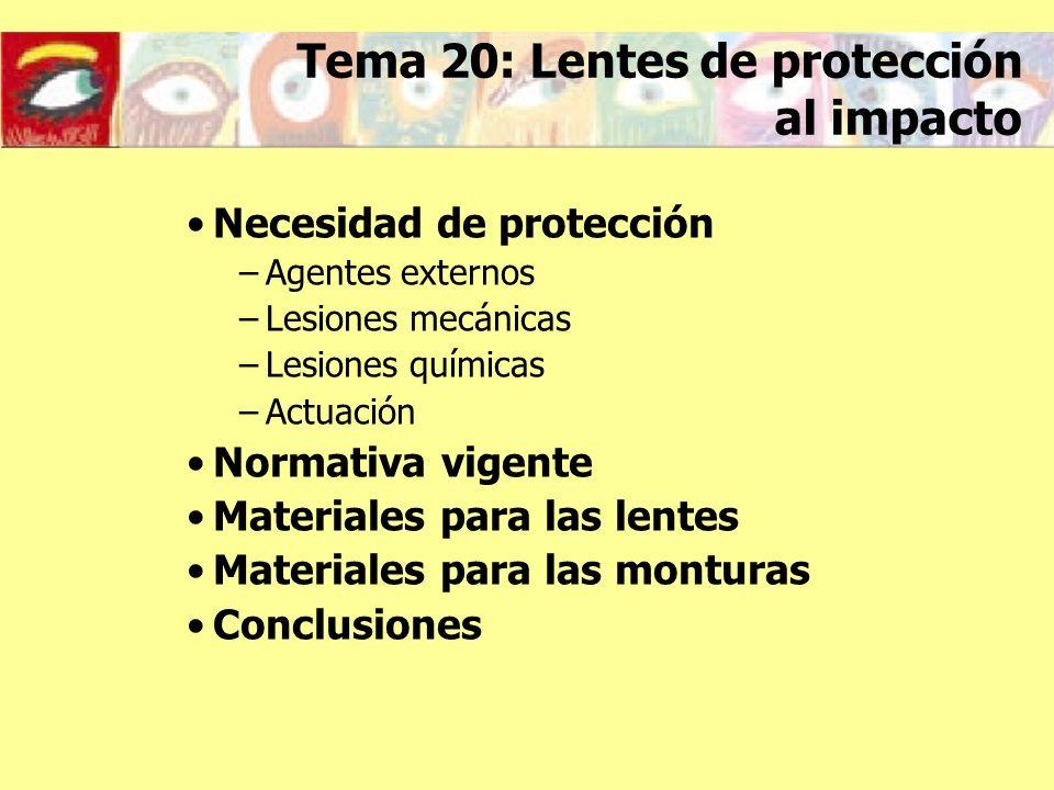 Necesidad de protección –Agentes externos –Lesiones mecánicas –Lesiones químicas –Actuación Normativa vigente Materiales para las lentes Materiales pa