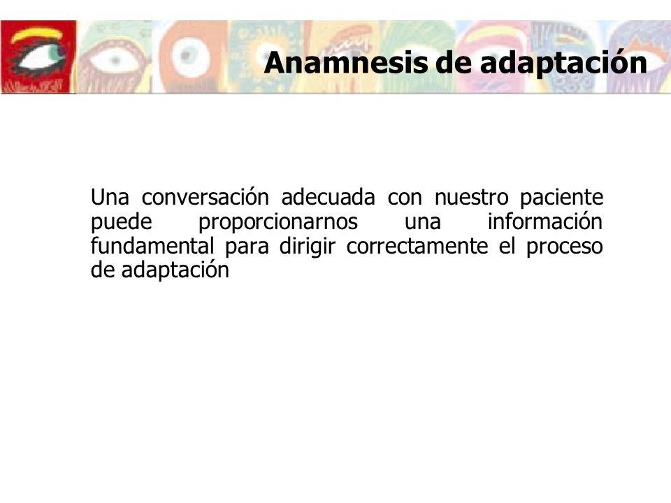 Anamnesis de adaptación Una conversación adecuada con nuestro paciente puede proporcionarnos una información fundamental para dirigir correctamente el