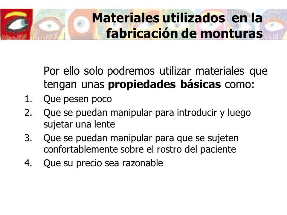 Hay dos tipos de materiales que cumplen con estos requisitos: Pl á sticos Derivados del Acetato de Celulosa No derivados del Acetato de Celulosa Met á licos Aleaciones Cu, Ni y Zn Nobles Materiales utilizados en la fabricación de monturas