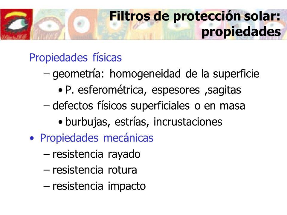 Filtros de protección solar: propiedades Propiedades físicas –geometría: homogeneidad de la superficie P. esferométrica, espesores,sagitas –defectos f