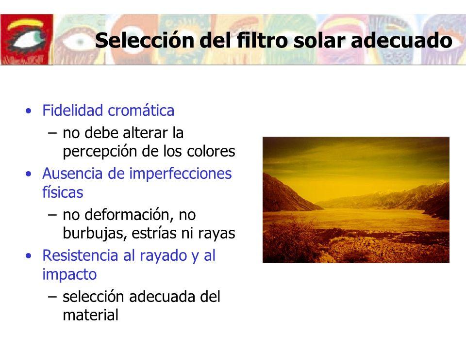 Selección del filtro solar adecuado Fidelidad cromática –no debe alterar la percepción de los colores Ausencia de imperfecciones físicas –no deformaci