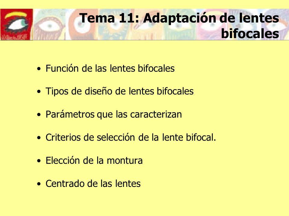 Tema 11: Adaptación de lentes bifocales Función de las lentes bifocales Tipos de diseño de lentes bifocales Parámetros que las caracterizan Criterios
