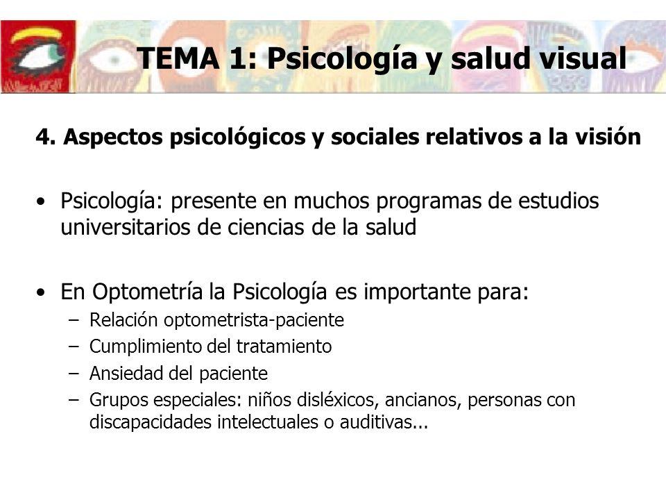 4. Aspectos psicológicos y sociales relativos a la visión Psicología: presente en muchos programas de estudios universitarios de ciencias de la salud