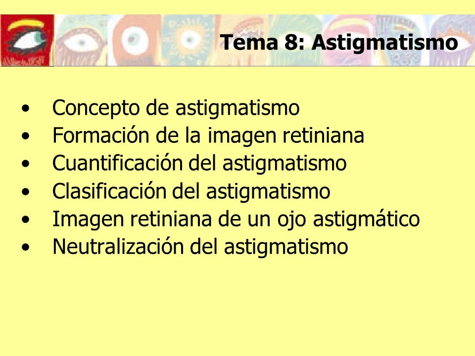 Tema 8: Astigmatismo Concepto de astigmatismo Formación de la imagen retiniana Cuantificación del astigmatismo Clasificación del astigmatismo Imagen r