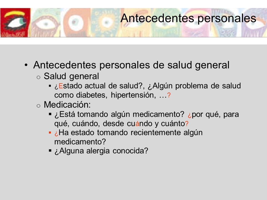 Antecedentes personales de salud general o Salud general ¿E stado actual de salud?, ¿Algún problema de salud como diabetes, hipertensión, … ? o Medica