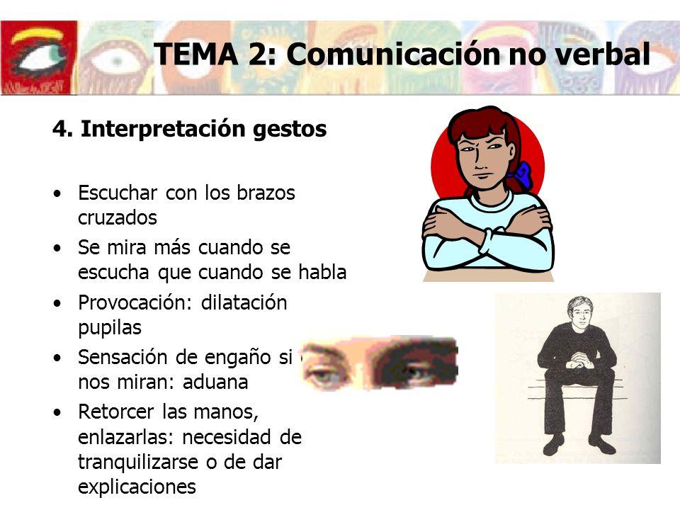 4. Interpretación gestos Escuchar con los brazos cruzados Se mira más cuando se escucha que cuando se habla Provocación: dilatación pupilas Sensación