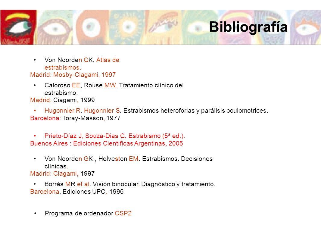 Von Noorden GK. Atlas de estrabismos. Madrid: Mosby-Ciagami, 1997 Caloroso EE, Rouse MW. Tratamiento clínico del estrabismo. Madrid: Ciagami, 1999 Hug