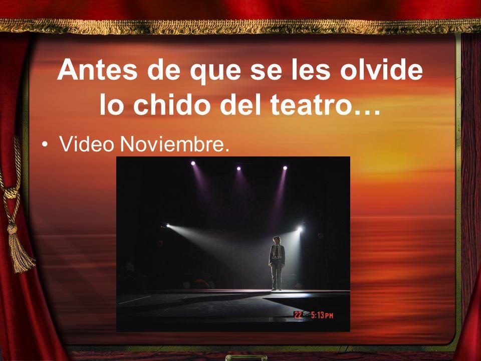 Antes de que se les olvide lo chido del teatro… Video Noviembre.