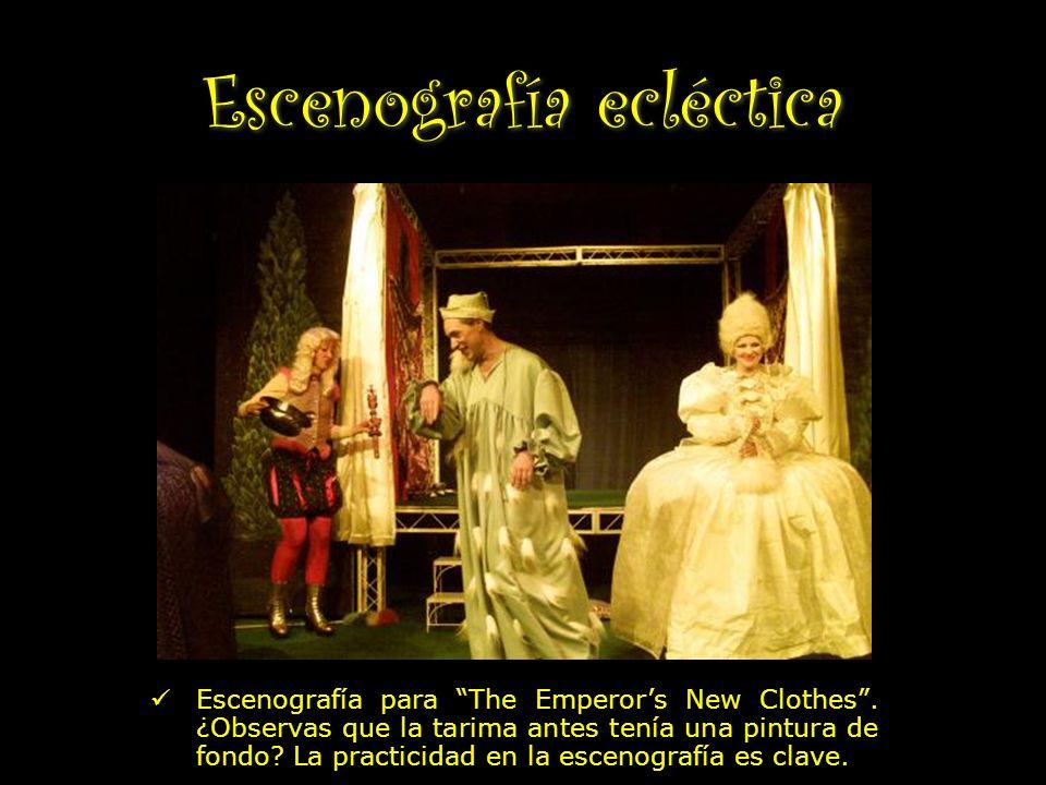 Escenografía ecléctica Escenografía para The Emperors New Clothes. ¿Observas que la tarima antes tenía una pintura de fondo? La practicidad en la esce
