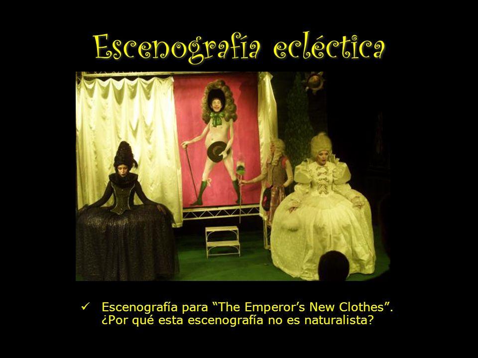 Escenografía ecléctica Escenografía para The Emperors New Clothes. ¿Por qué esta escenografía no es naturalista?