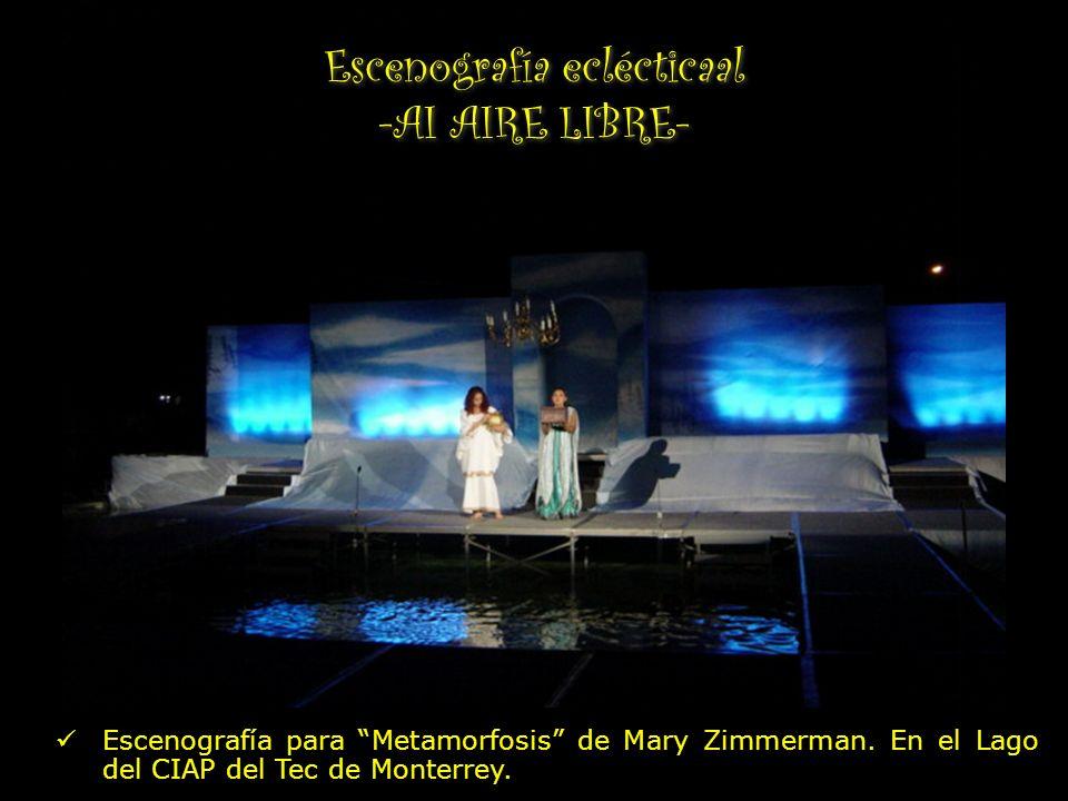 Escenografía eclécticaal -AI AIRE LIBRE- Escenografía para Metamorfosis de Mary Zimmerman. En el Lago del CIAP del Tec de Monterrey.