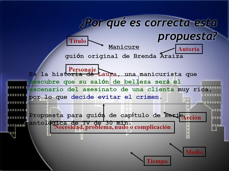 Ejemplo de propuesta correcta Manicure gui ó n original de Brenda Araiza Es la historia de Laura, una manicurista que descubre que su sal ó n de belle