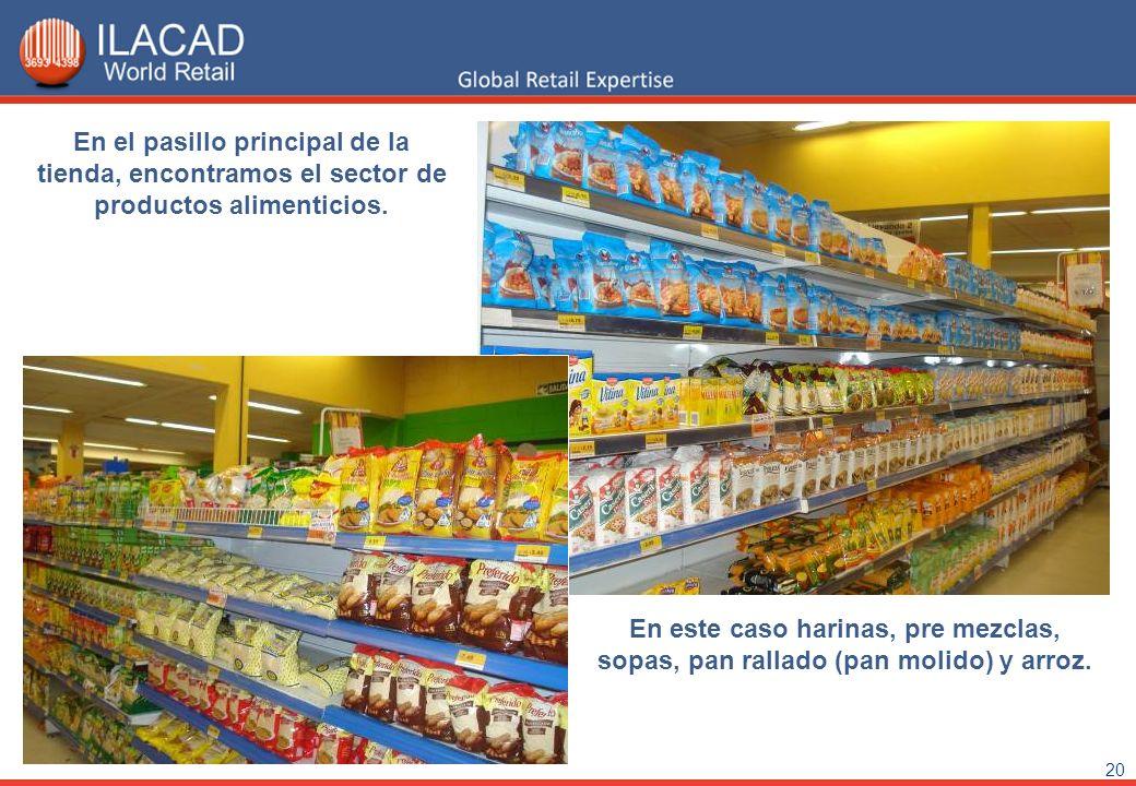 20 En el pasillo principal de la tienda, encontramos el sector de productos alimenticios. En este caso harinas, pre mezclas, sopas, pan rallado (pan m