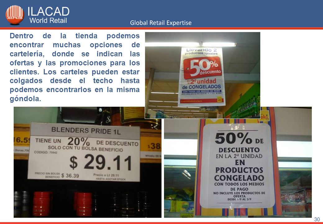 30 Dentro de la tienda podemos encontrar muchas opciones de cartelería, donde se indican las ofertas y las promociones para los clientes. Los carteles