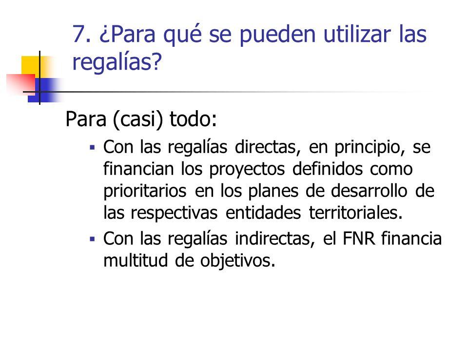 7. ¿Para qué se pueden utilizar las regalías? Para (casi) todo: Con las regalías directas, en principio, se financian los proyectos definidos como pri
