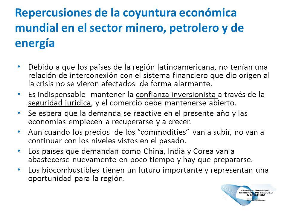 Repercusiones de la coyuntura económica mundial en el sector minero, petrolero y de energía Debido a que los países de la región latinoamericana, no tenían una relación de interconexión con el sistema financiero que dio origen al la crisis no se vieron afectados de forma alarmante.