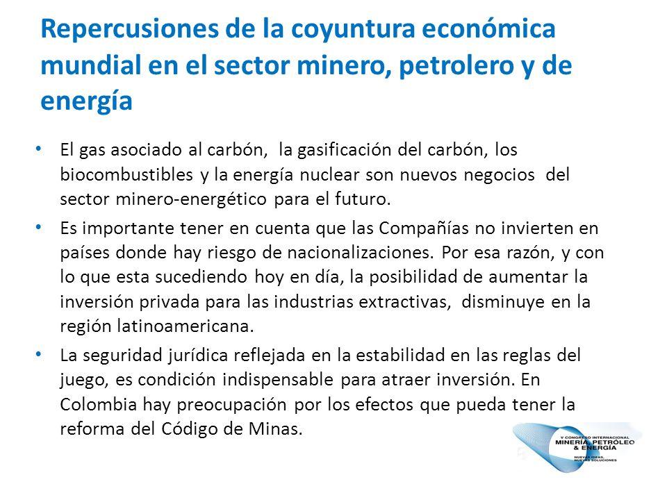 Repercusiones de la coyuntura económica mundial en el sector minero, petrolero y de energía El gas asociado al carbón, la gasificación del carbón, los biocombustibles y la energía nuclear son nuevos negocios del sector minero-energético para el futuro.