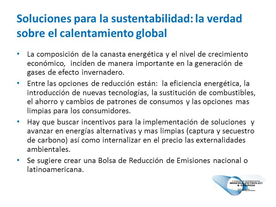 Soluciones para la sustentabilidad: la verdad sobre el calentamiento global La composición de la canasta energética y el nivel de crecimiento económico, inciden de manera importante en la generación de gases de efecto invernadero.