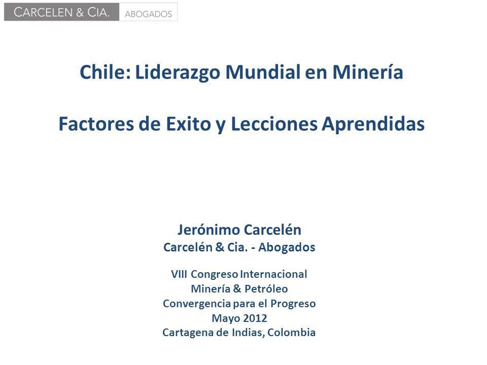 Chile: Liderazgo Mundial en Minería Factores de Exito y Lecciones Aprendidas Jerónimo Carcelén Carcelén & Cia. - Abogados VIII Congreso Internacional