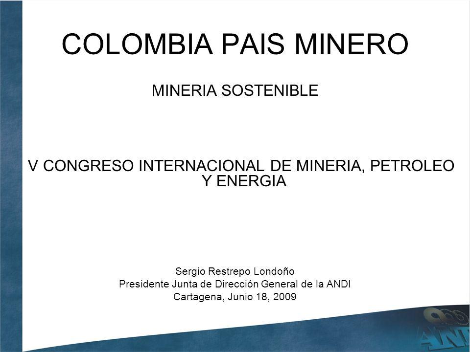 ColombiaPerúChile 200620072008200620072008200620072008 Participación del Sector Minero en el PIB Total 1,6% 1,5%5.7%5.4%7,3% 7,4%7,3% 6,7% Exportaciones de productos mineros (miles de millones US $) 5,216,357,4514,7017,3218,6537,0243,1438,19 IED en Minería (miles de millones US $) 1,781,052,121,51,541,681,130,30 2.37 Participación de la Minería en la IED 26,8%12,2%20,0%43% 28% 41%35%22% 45% Información Macroeconómica: Colombia, Perú y Chile
