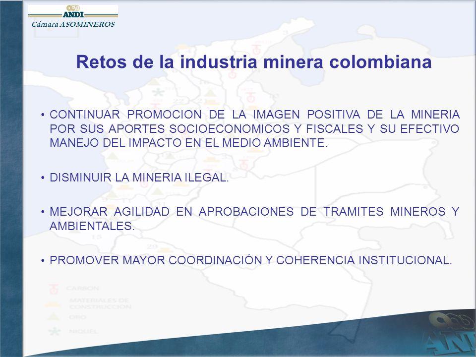 Retos de la industria minera colombiana CONTINUAR PROMOCION DE LA IMAGEN POSITIVA DE LA MINERIA POR SUS APORTES SOCIOECONOMICOS Y FISCALES Y SU EFECTI