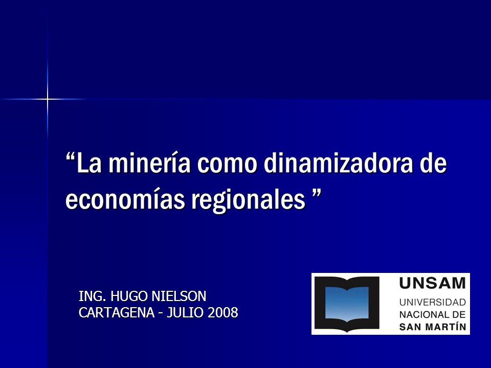 La minería como dinamizadora de economías regionales La minería como dinamizadora de economías regionales ING. HUGO NIELSON CARTAGENA - JULIO 2008