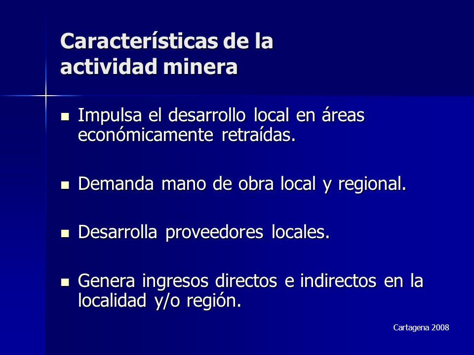 Características de la actividad minera Impulsa el desarrollo local en áreas económicamente retraídas. Impulsa el desarrollo local en áreas económicame