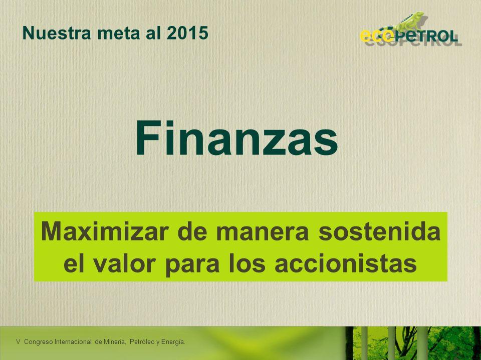 LACPEC 2009 29 Nuestra meta al 2015 Finanzas Maximizar de manera sostenida el valor para los accionistas RENDICIÓN DE CUENTAS - ORITO V Congreso Inter