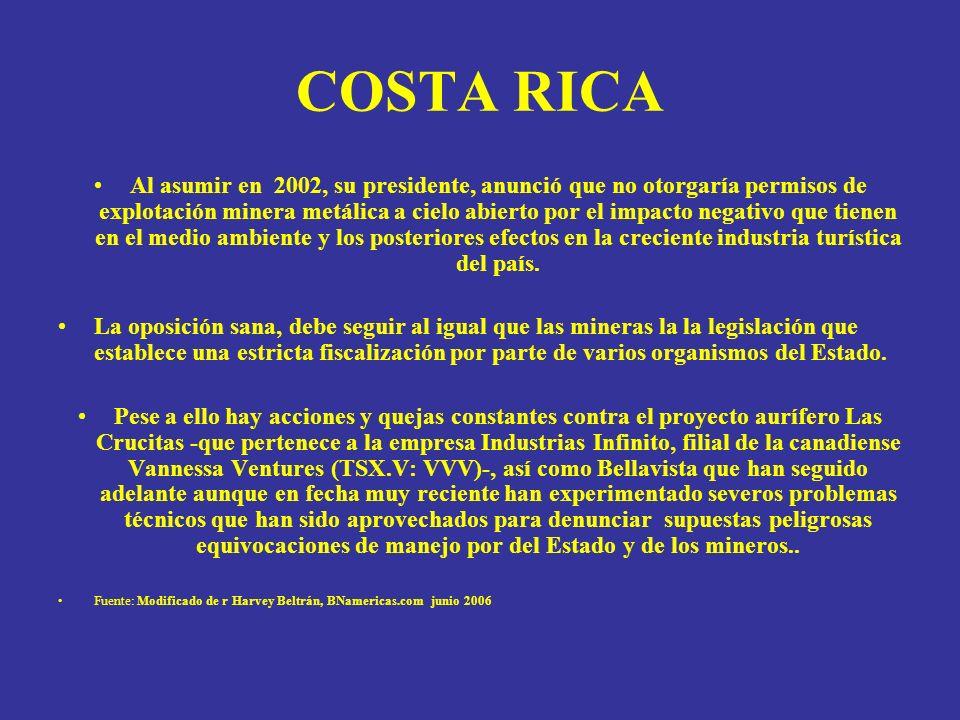 COSTA RICA Al asumir en 2002, su presidente, anunció que no otorgaría permisos de explotación minera metálica a cielo abierto por el impacto negativo